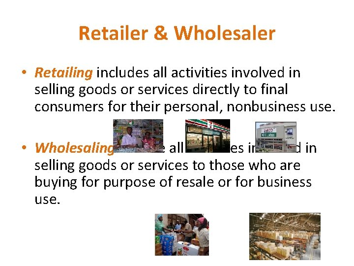 Retailer & Wholesaler • Retailing includes all activities involved in selling goods or services