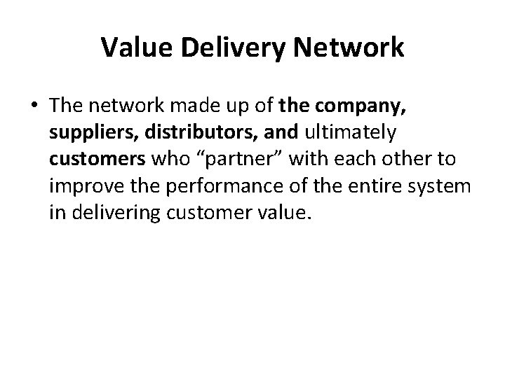 Value Delivery Network • The network made up of the company, suppliers, distributors, and