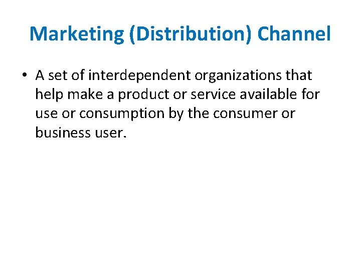 Marketing (Distribution) Channel • A set of interdependent organizations that help make a product