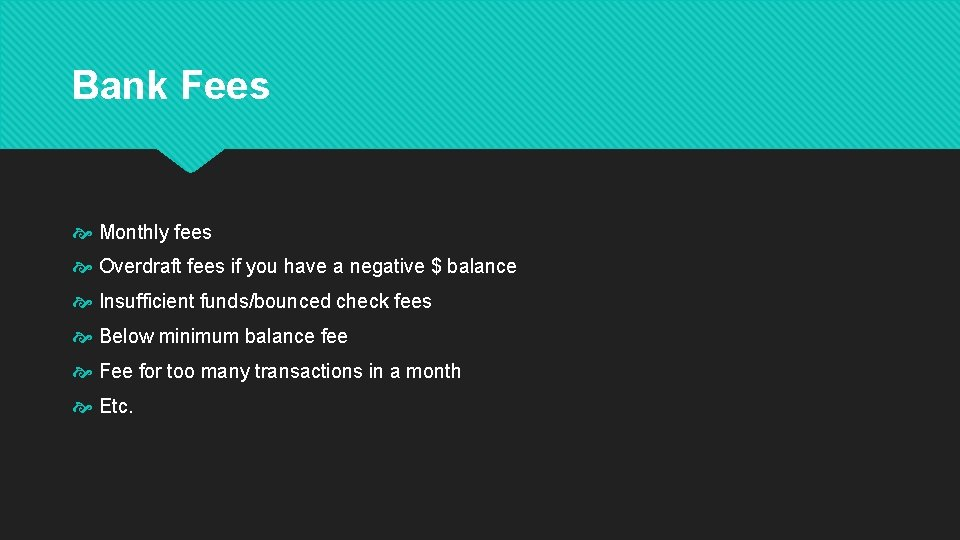 Bank Fees Monthly fees Overdraft fees if you have a negative $ balance Insufficient