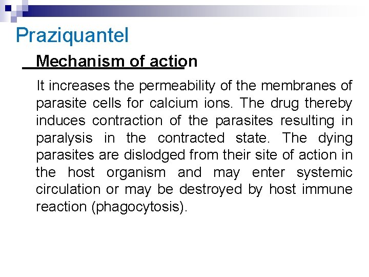 Praziquantel Mechanism of action It increases the permeability of the membranes of parasite cells