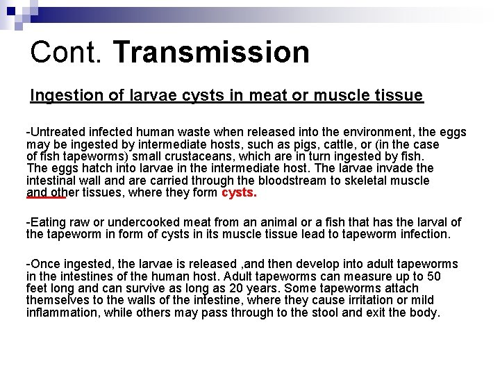 Cont. Transmission Ingestion of larvae cysts in meat or muscle tissue -Untreated infected human