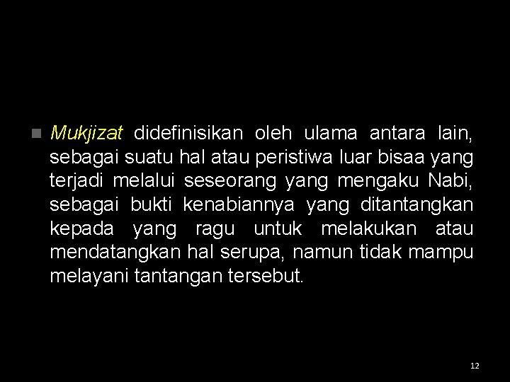 n Mukjizat didefinisikan oleh ulama antara lain, sebagai suatu hal atau peristiwa luar bisaa