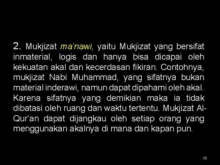 2. Mukjizat ma'nawi, yaitu Mukjizat yang bersifat inmaterial, logis dan hanya bisa dicapai oleh