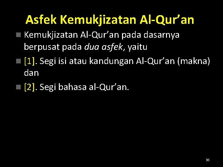 Asfek Kemukjizatan Al-Qur'an n Kemukjizatan Al-Qur'an pada dasarnya berpusat pada dua asfek, yaitu n