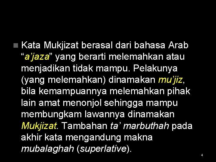 """n Kata Mukjizat berasal dari bahasa Arab """"a'jaza"""" yang berarti melemahkan atau menjadikan tidak"""