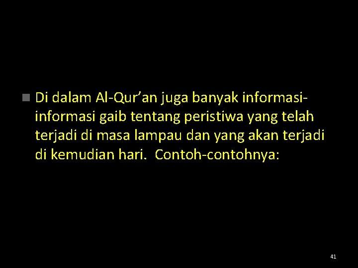 n Di dalam Al-Qur'an juga banyak informasi- informasi gaib tentang peristiwa yang telah terjadi