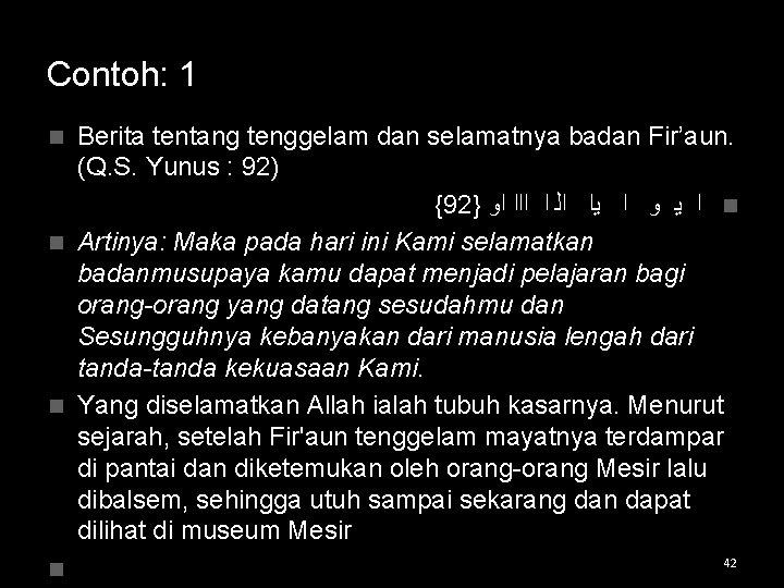 Contoh: 1 Berita tentang tenggelam dan selamatnya badan Fir'aun. (Q. S. Yunus : 92)