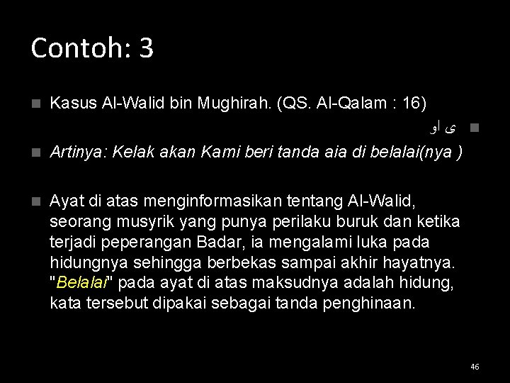Contoh: 3 Kasus Al-Walid bin Mughirah. (QS. Al-Qalam : 16) ﺍﻭ ﻯ n n