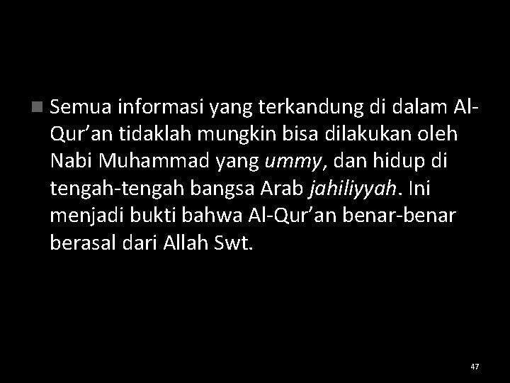 n Semua informasi yang terkandung di dalam Al- Qur'an tidaklah mungkin bisa dilakukan oleh