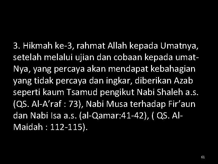 3. Hikmah ke-3, rahmat Allah kepada Umatnya, setelah melalui ujian dan cobaan kepada umat.