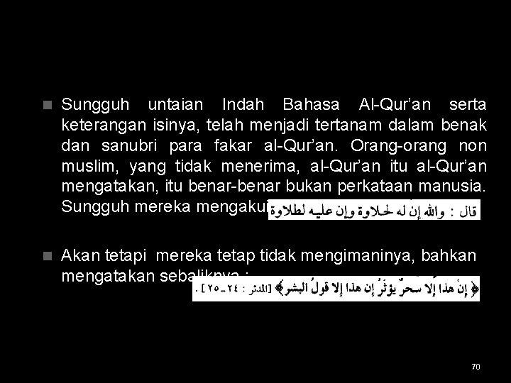 n Sungguh untaian Indah Bahasa Al-Qur'an serta keterangan isinya, telah menjadi tertanam dalam benak