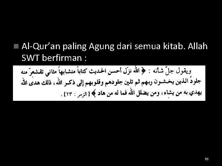 n Al-Qur'an paling Agung dari semua kitab. Allah SWT berfirman : 86