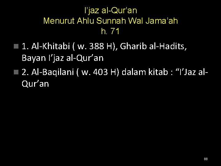 I'jaz al-Qur'an Menurut Ahlu Sunnah Wal Jama'ah h. 71 n 1. Al-Khitabi ( w.