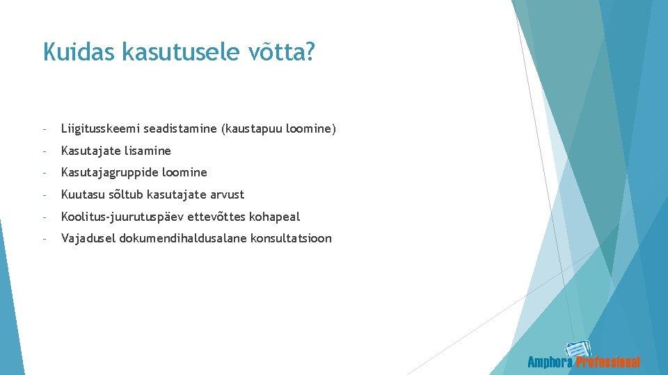 Kuidas kasutusele võtta? - Liigitusskeemi seadistamine (kaustapuu loomine) - Kasutajate lisamine - Kasutajagruppide loomine