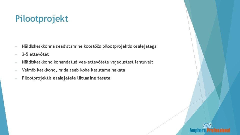 Pilootprojekt - Näidiskeskkonna seadistamine koostöös pilootprojektis osalejatega - 3 -5 ettevõtet - Näidiskeskkond kohandatud