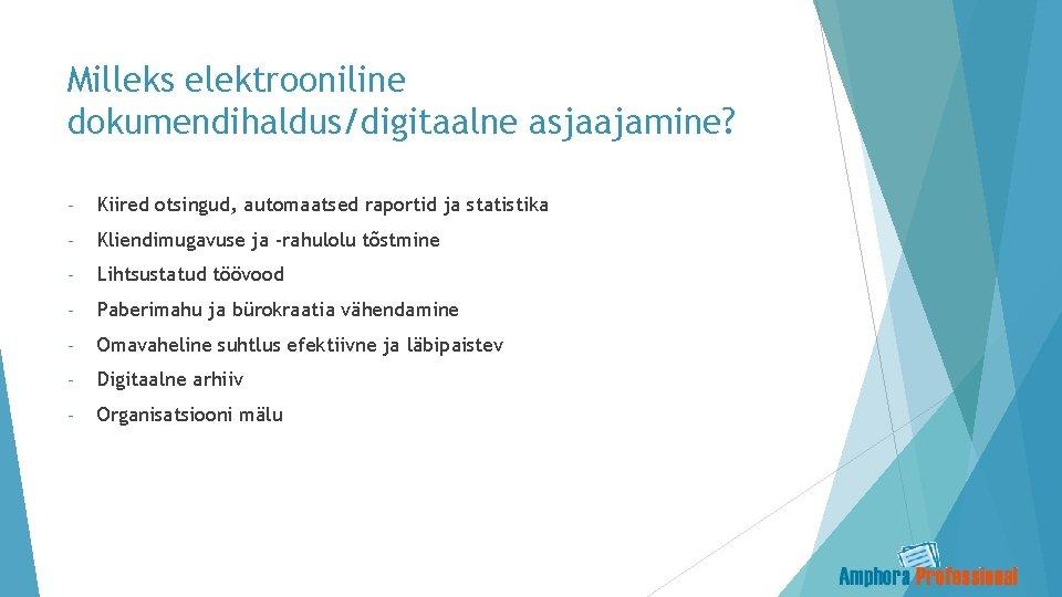 Milleks elektrooniline dokumendihaldus/digitaalne asjaajamine? - Kiired otsingud, automaatsed raportid ja statistika - Kliendimugavuse ja