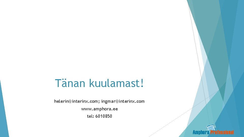 Tänan kuulamast! helerin@interinx. com; ingmar@interinx. com www. amphora. ee tel: 6010850