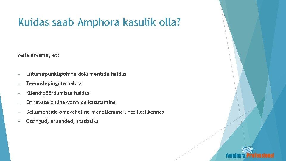 Kuidas saab Amphora kasulik olla? Meie arvame, et: - Liitumispunktipõhine dokumentide haldus - Teenuslepingute