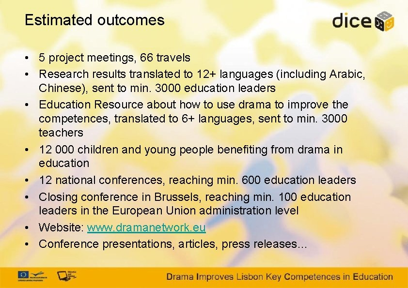 Estimated outcomes • 5 project meetings, 66 travels • Research results translated to 12+