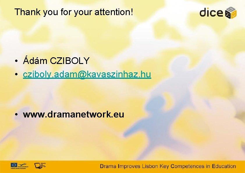Thank you for your attention! • Ádám CZIBOLY • cziboly. adam@kavaszinhaz. hu • www.