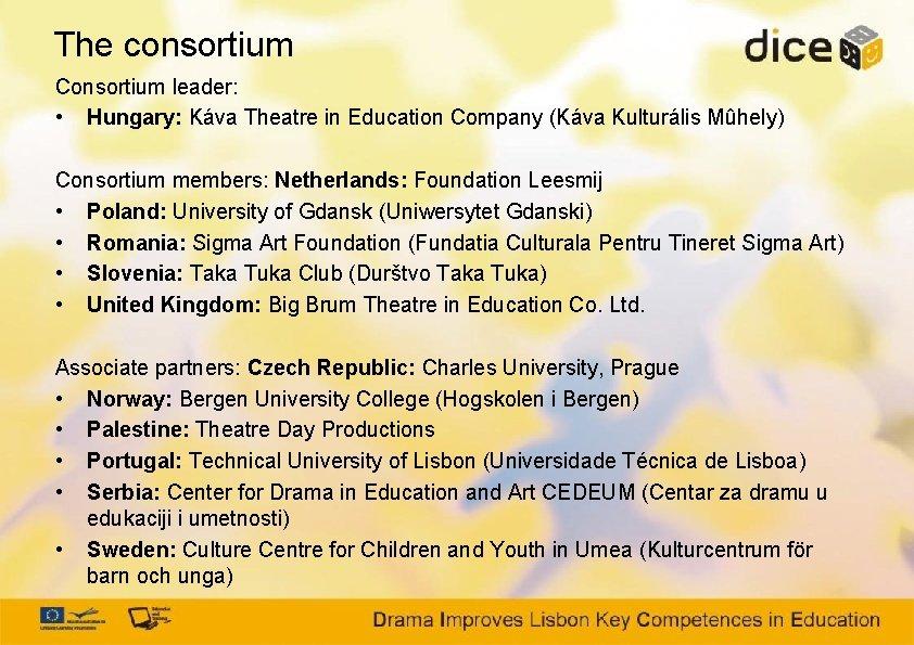 The consortium Consortium leader: • Hungary: Káva Theatre in Education Company (Káva Kulturális Mûhely)