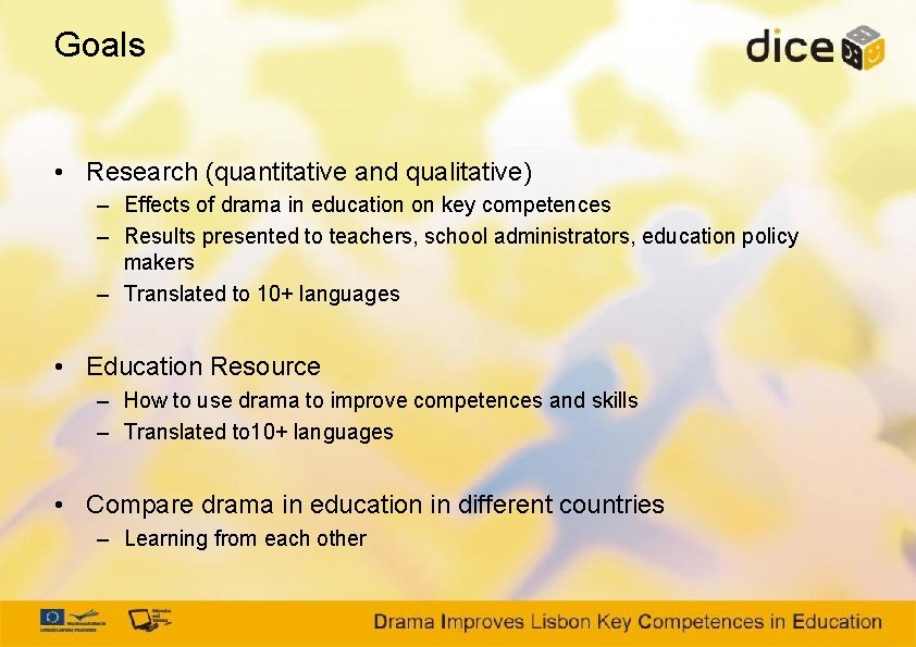 Goals • Research (quantitative and qualitative) – Effects of drama in education on key