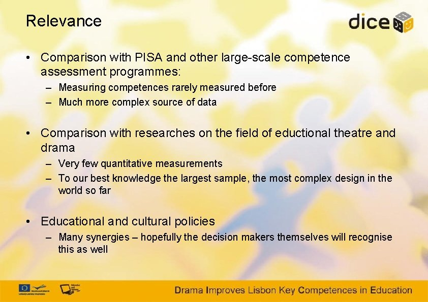 Relevance • Comparison with PISA and other large-scale competence assessment programmes: – Measuring competences