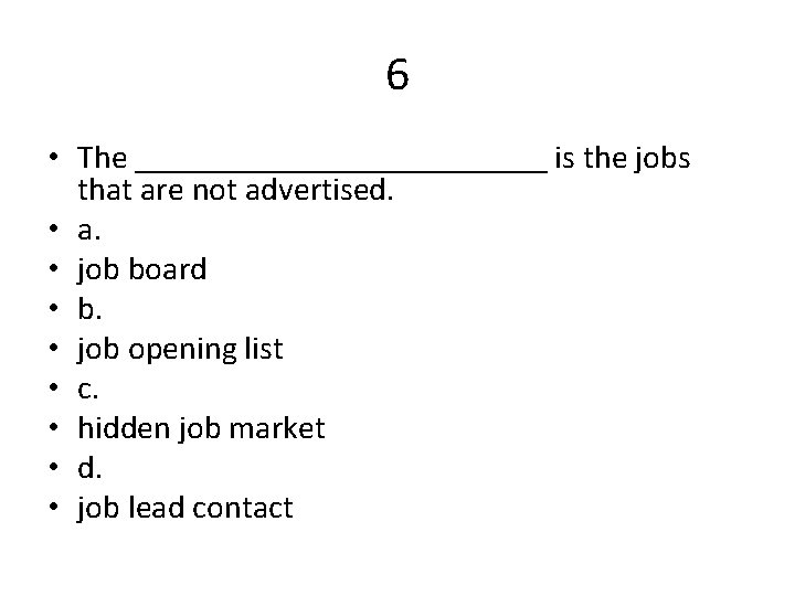 6 • The _____________ is the jobs that are not advertised. • a. •