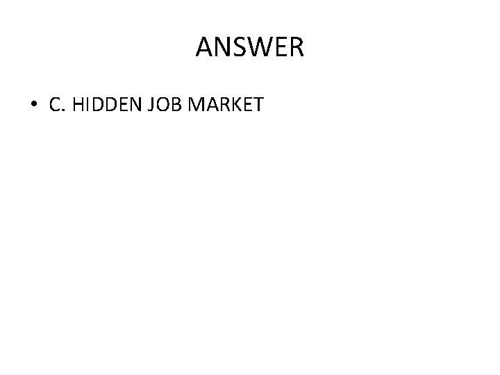 ANSWER • C. HIDDEN JOB MARKET