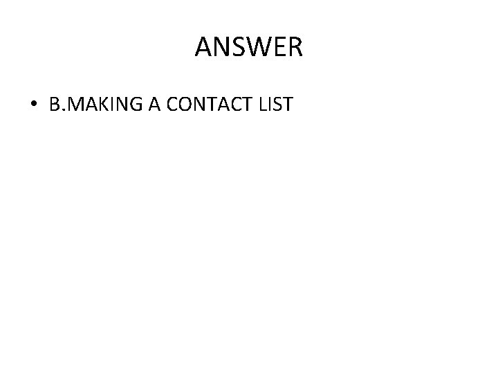 ANSWER • B. MAKING A CONTACT LIST