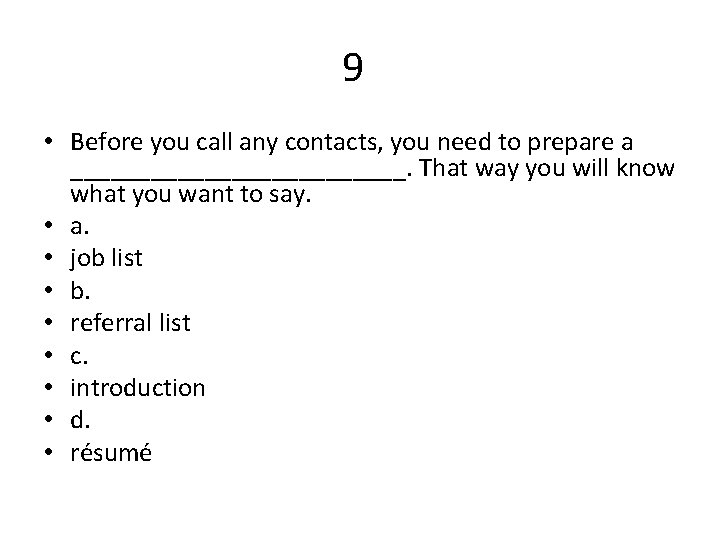 9 • Before you call any contacts, you need to prepare a _____________. That