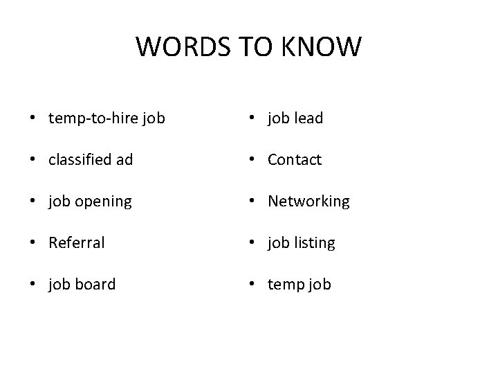 WORDS TO KNOW • temp-to-hire job • job lead • classified ad • Contact