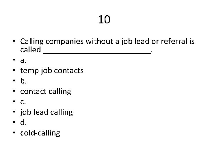 10 • Calling companies without a job lead or referral is called _____________. •