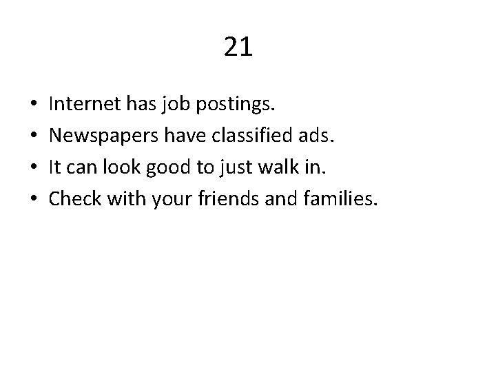21 • • Internet has job postings. Newspapers have classified ads. It can look