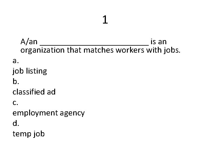1 A/an _____________ is an organization that matches workers with jobs. a. job listing
