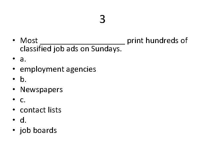 3 • Most __________ print hundreds of classified job ads on Sundays. • a.