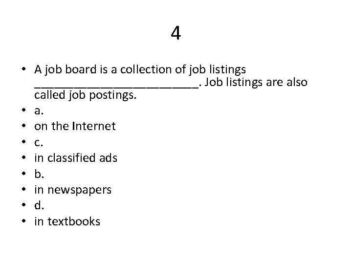 4 • A job board is a collection of job listings _____________. Job listings