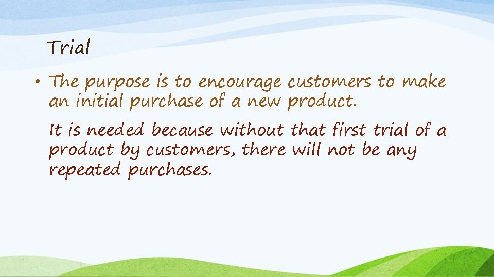 Trial • The purpose is to encourage customers to make an initial purchase of