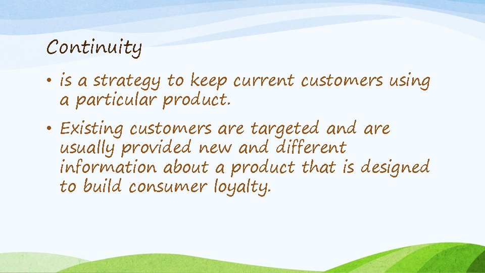 Continuity • is a strategy to keep current customers using a particular product. •
