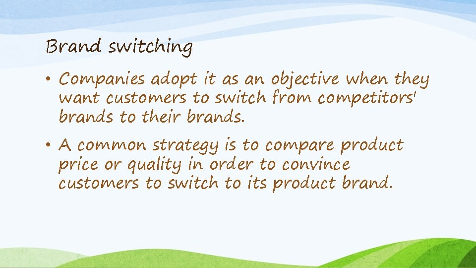 Brand switching • Companies adopt it as an objective when they want customers to