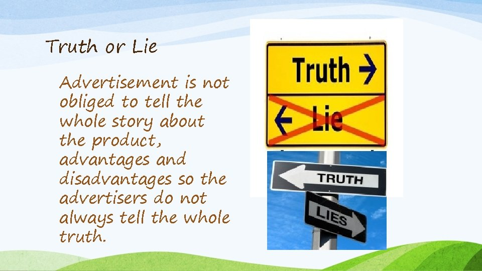 Truth or Lie Advertisement is not obliged to tell the whole story about the