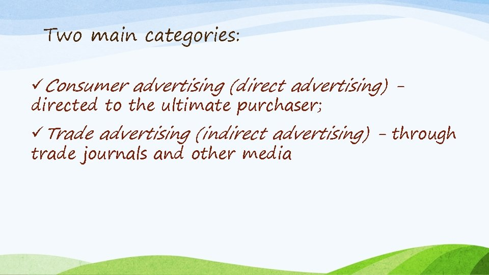 Two main categories: üConsumer advertising (direct advertising) directed to the ultimate purchaser; üTrade advertising