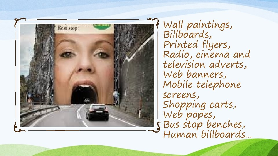 Wall paintings, Billboards, Printed flyers, Radio, cinema and television adverts, Web banners, Mobile telephone