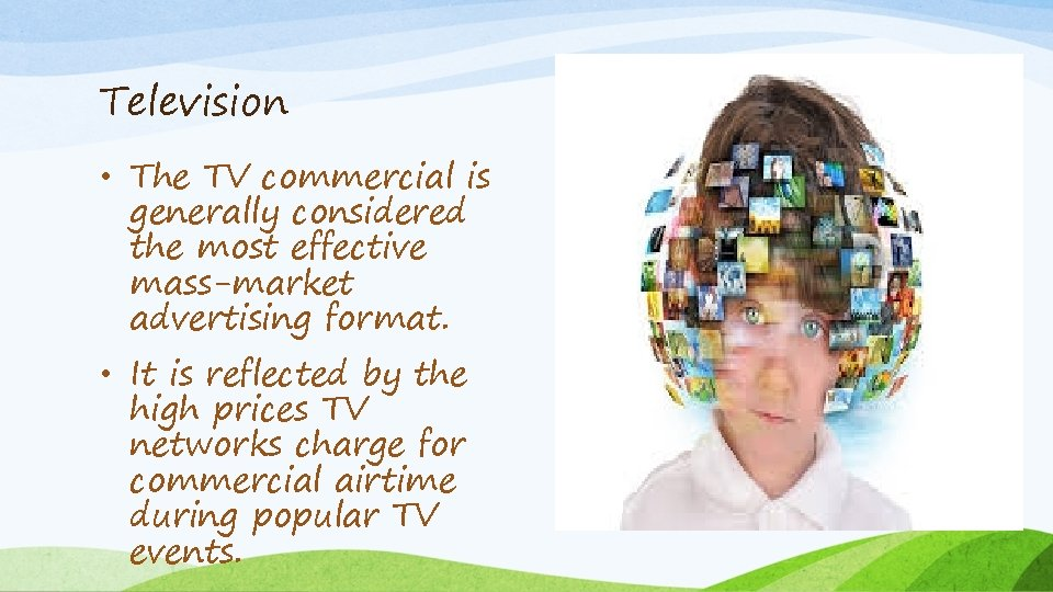 Television • The TV commercial is generally considered the most effective mass-market advertising format.