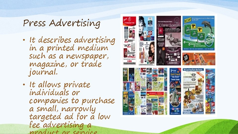 Press Advertising • It describes advertising in a printed medium such as a newspaper,
