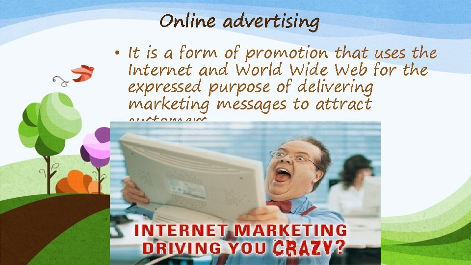 Online advertising • It is a form of promotion that uses the Internet and