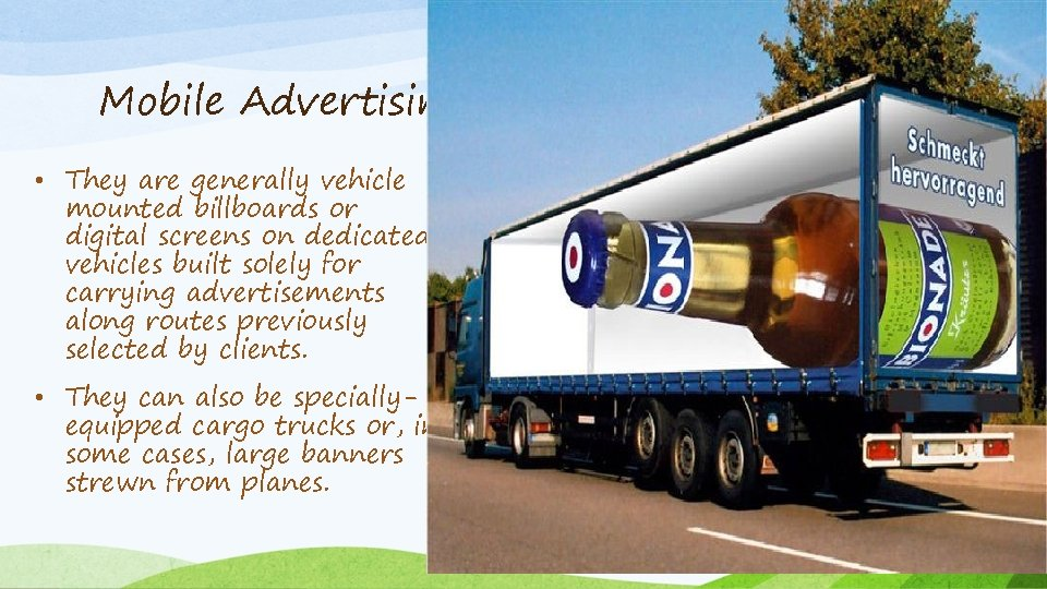 Mobile Advertising • They are generally vehicle mounted billboards or digital screens on dedicated