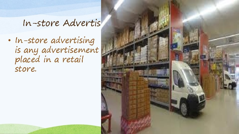 In-store Advertising • In-store advertising is any advertisement placed in a retail store.