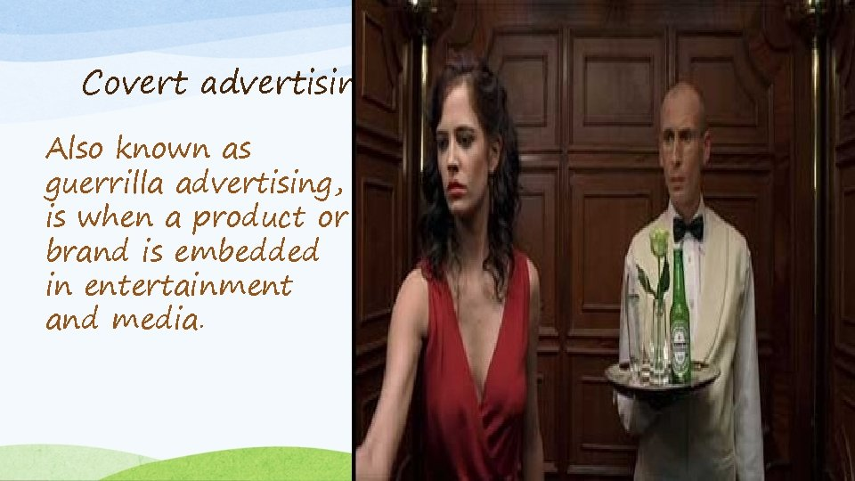 Covert advertising Also known as guerrilla advertising, is when a product or brand is